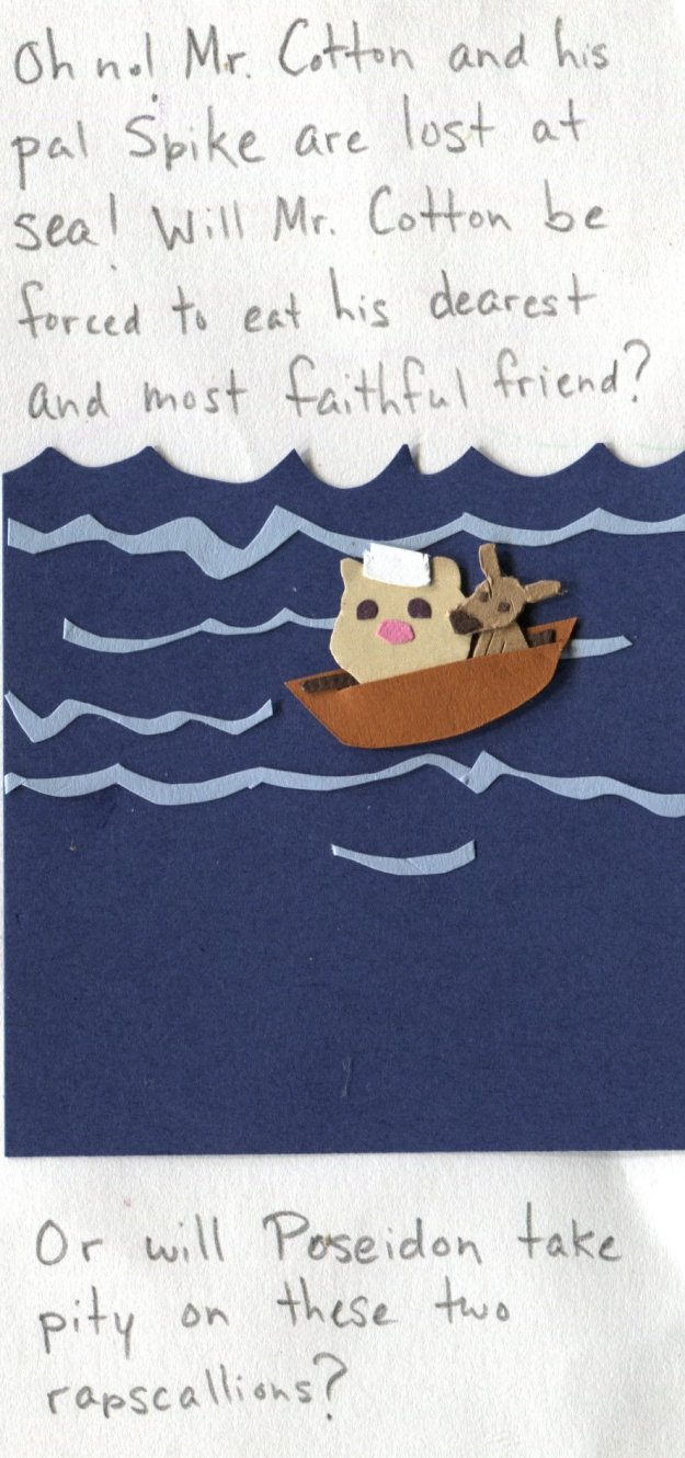 "The Middlest Sister: The Life and Times of Mr. Cotton ""Oh, no! Mr. Cotton and his pal Spike are lost at sea! Will Mr. Cotton be forced to eat his dearest and most faithful friend? Or will Poseidon take pity on these two rapscallions?"""