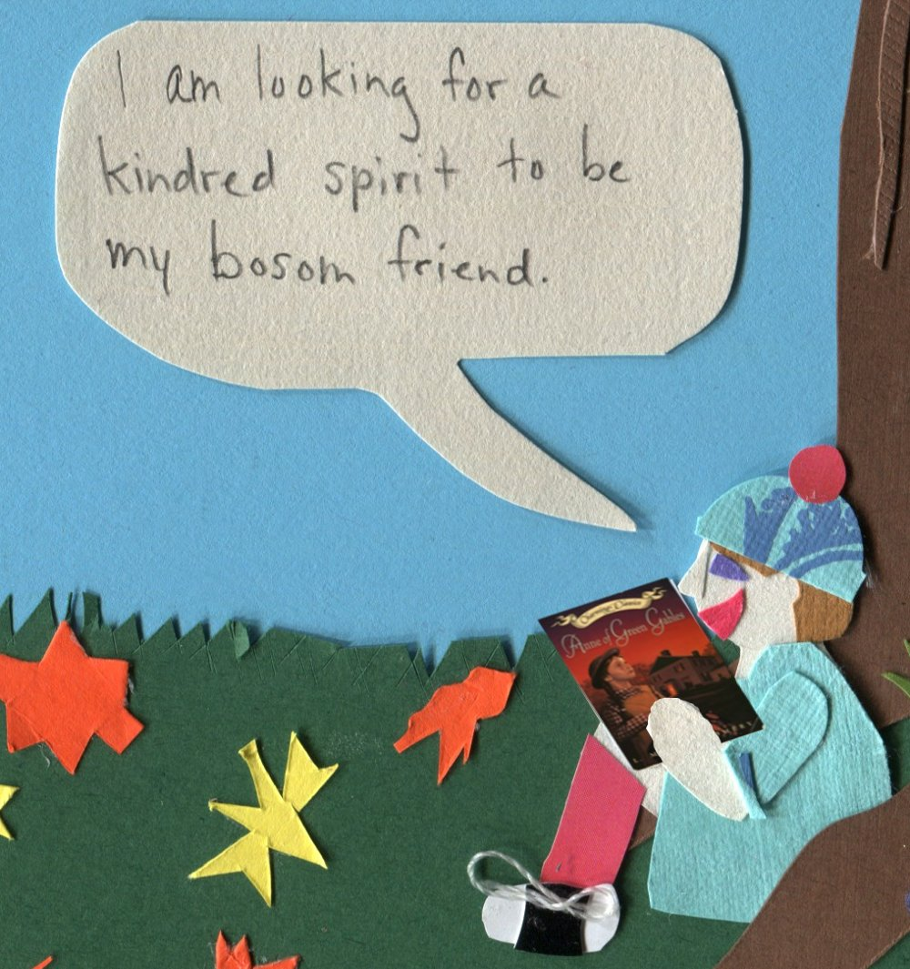 """A Bosom Friend """"I am looking for a kindred spirit to be my bosom friend."""""""