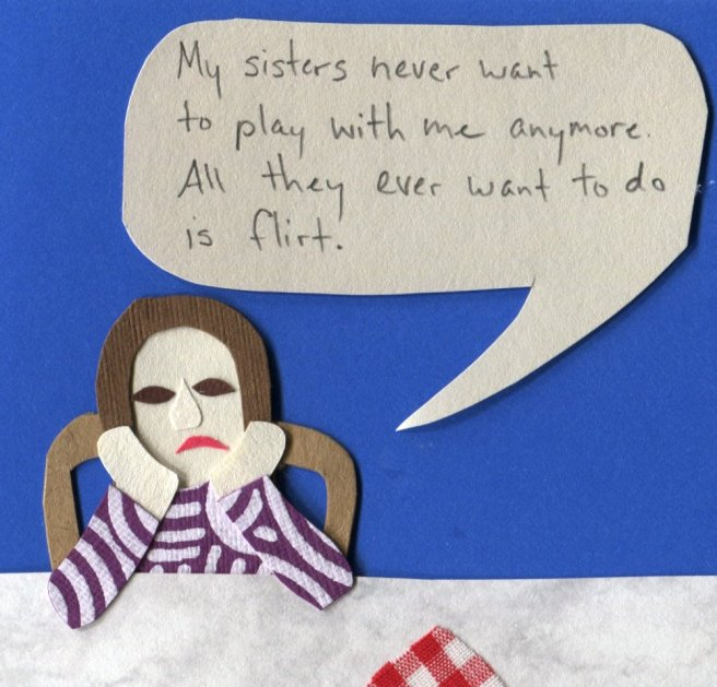 """""""My sisters never want to play with me anymore. All they ever want to do is flirt."""""""