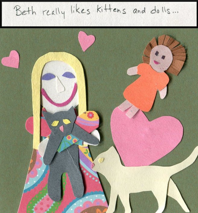 """Beth really likes kittens and dolls..."""