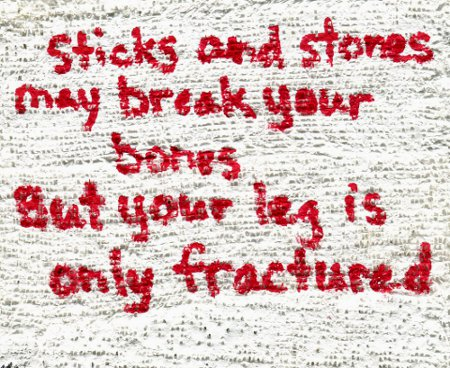 Sticks and stones may break your bones but your leg is only fractured