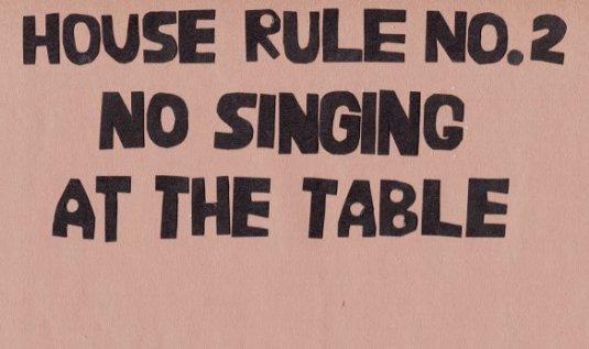 """House Rule No. 2 """"No Singing at the Table"""""""