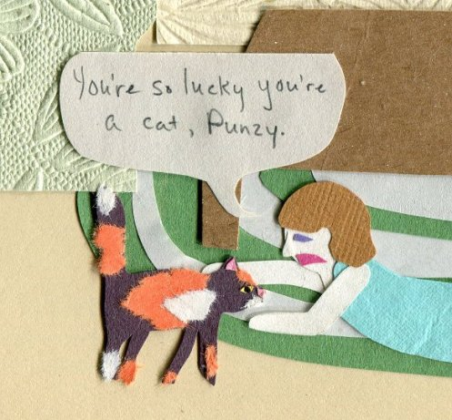 """You're so lucky you're a cat, Punzy."""