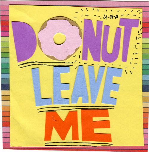 Peas... donut leave me