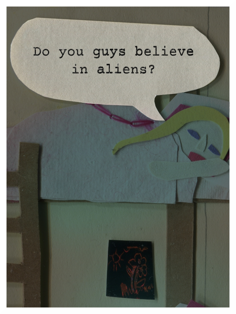 Chrissy: Do you guys believe in aliens?