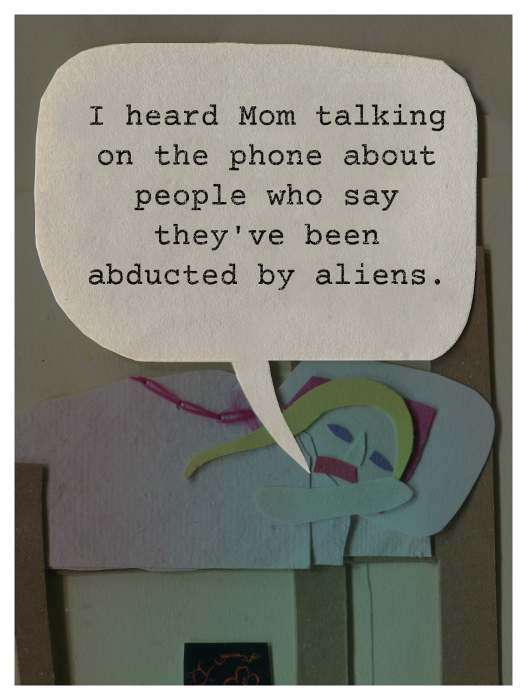 Chrissy: I heard Mom talking on the phone about people who say they've been abducted by aliens.
