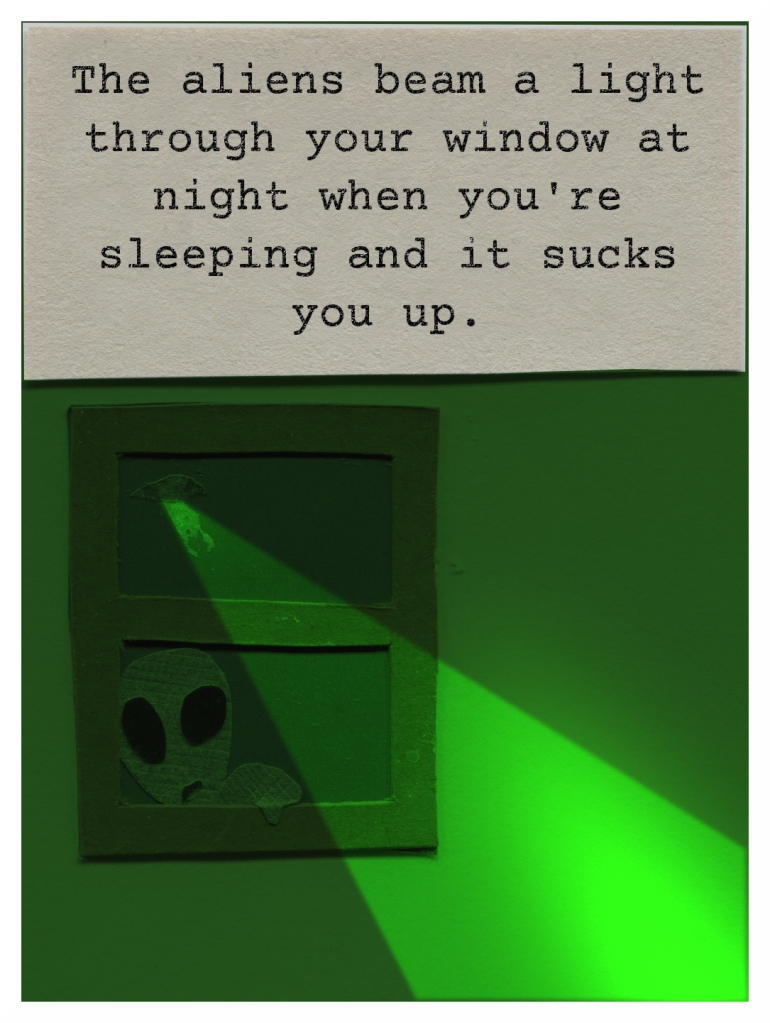 """The aliens beam a light through your window at night when you\re sleeping and it sucks you up. (Illustration of alien peering into the girls' bedroom window.)"