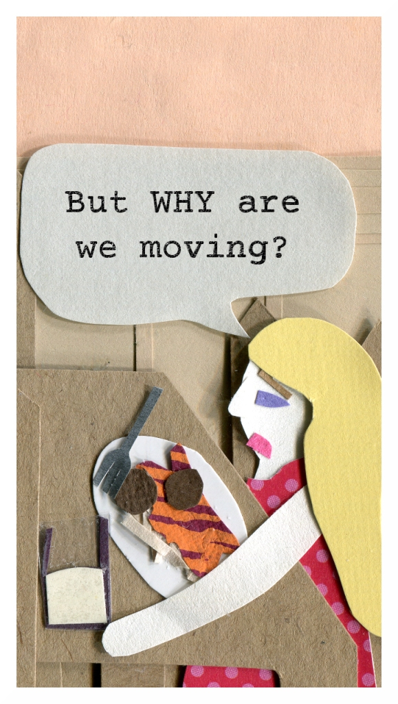 Chrissy: But WHY are we moving?